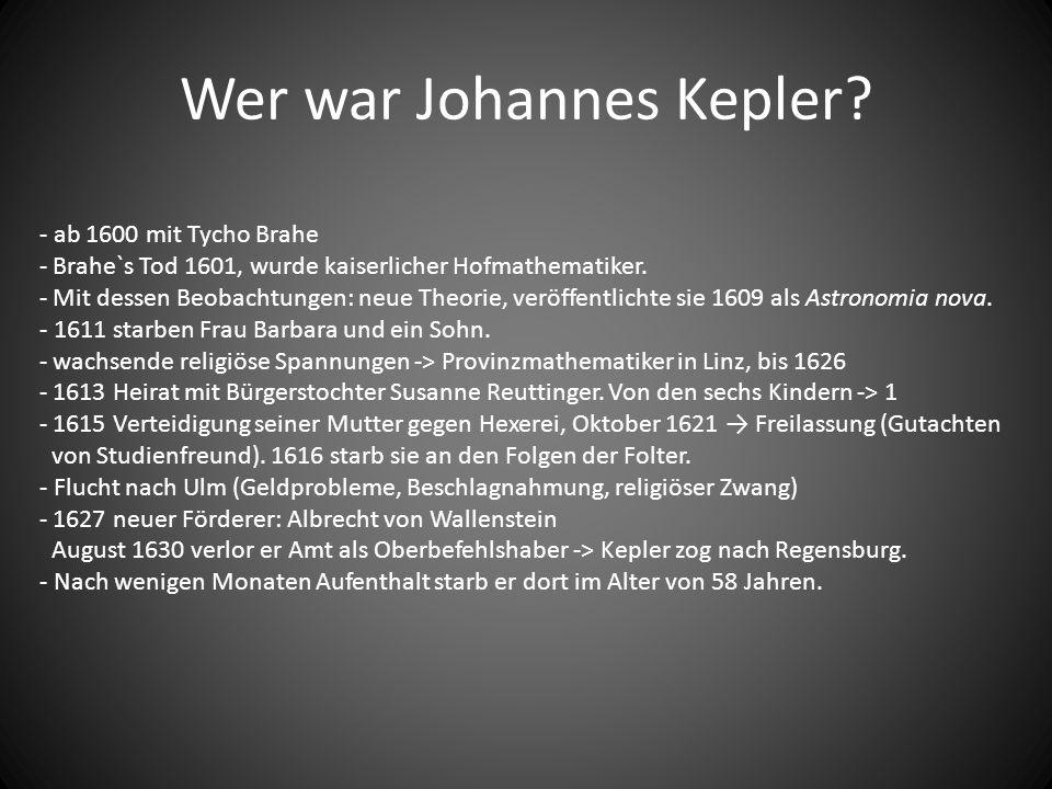 Wer war Johannes Kepler? - ab 1600 mit Tycho Brahe - Brahe`s Tod 1601, wurde kaiserlicher Hofmathematiker. - Mit dessen Beobachtungen: neue Theorie, v