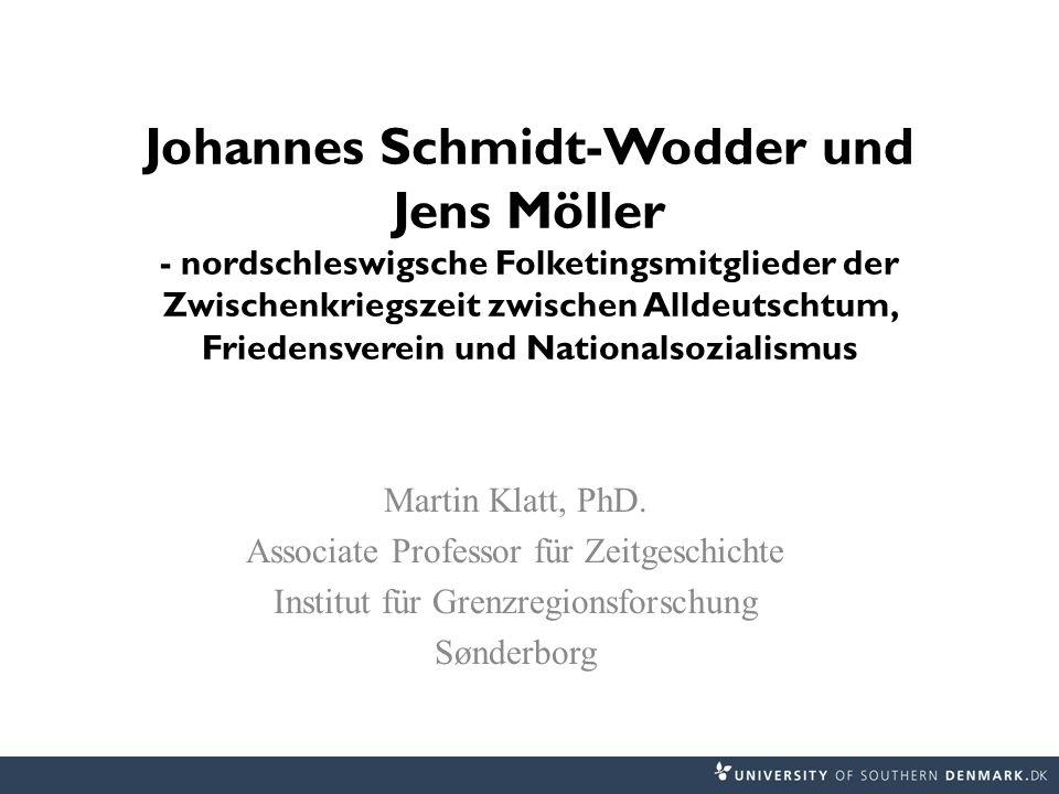 Johannes Schmidt-Wodder und Jens Möller - nordschleswigsche Folketingsmitglieder der Zwischenkriegszeit zwischen Alldeutschtum, Friedensverein und Nationalsozialismus Martin Klatt, PhD.