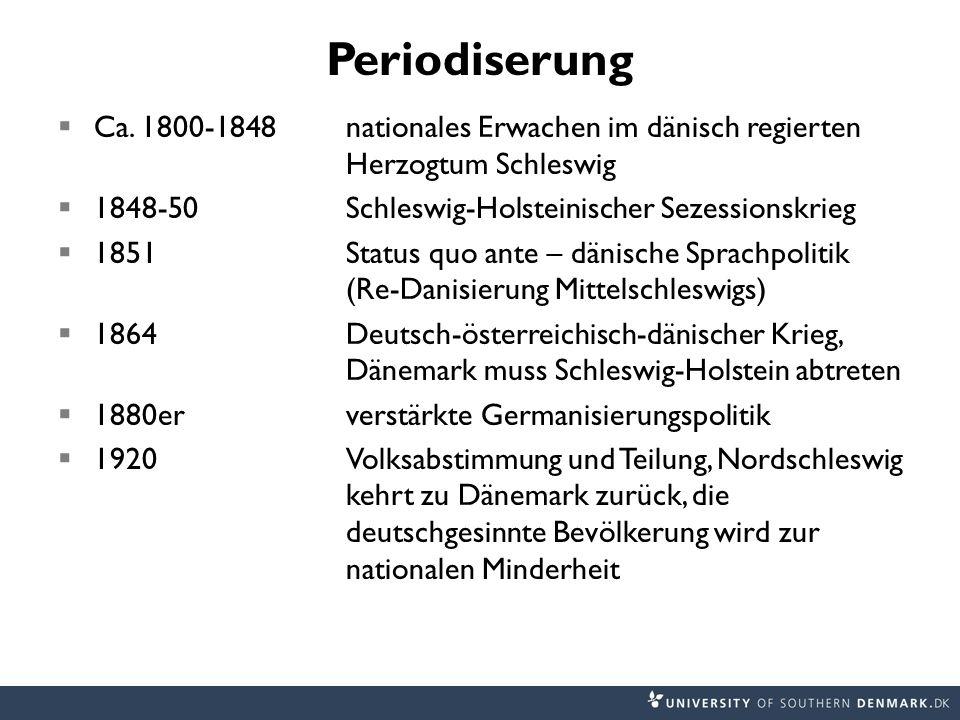 Periodiserung Ca. 1800-1848nationales Erwachen im dänisch regierten Herzogtum Schleswig 1848-50Schleswig-Holsteinischer Sezessionskrieg 1851Status quo