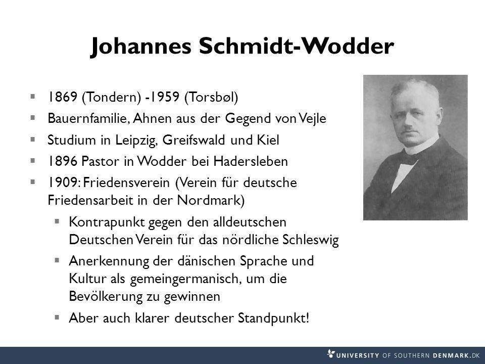 Johannes Schmidt-Wodder 1869 (Tondern) -1959 (Torsbøl) Bauernfamilie, Ahnen aus der Gegend von Vejle Studium in Leipzig, Greifswald und Kiel 1896 Past