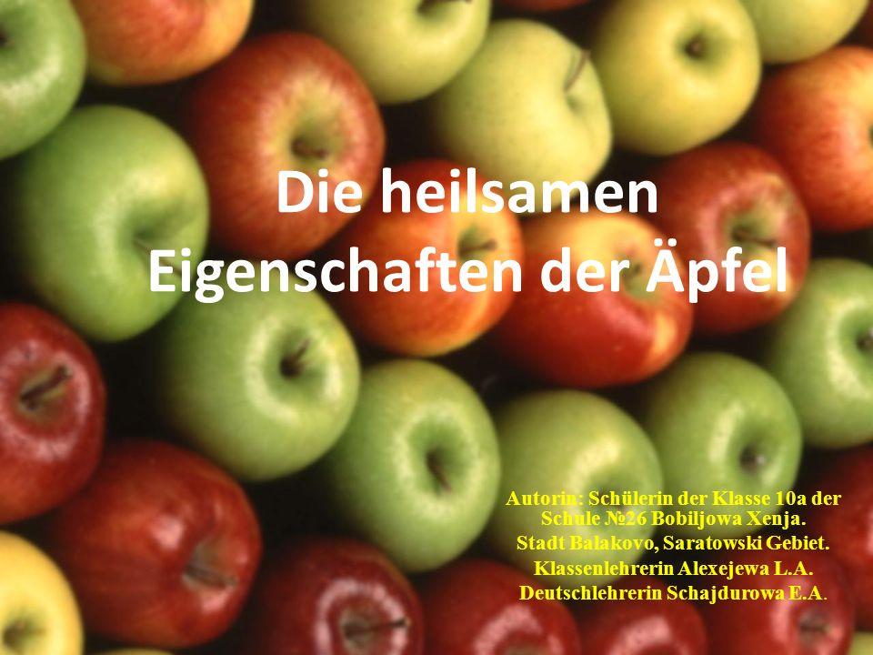 Die heilsamen Eigenschaften der Äpfel Autorin: Schülerin der Klasse 10a der Schule 26 Bobiljowa Xenja. Stadt Balakovo, Saratowski Gebiet. Klassenlehre
