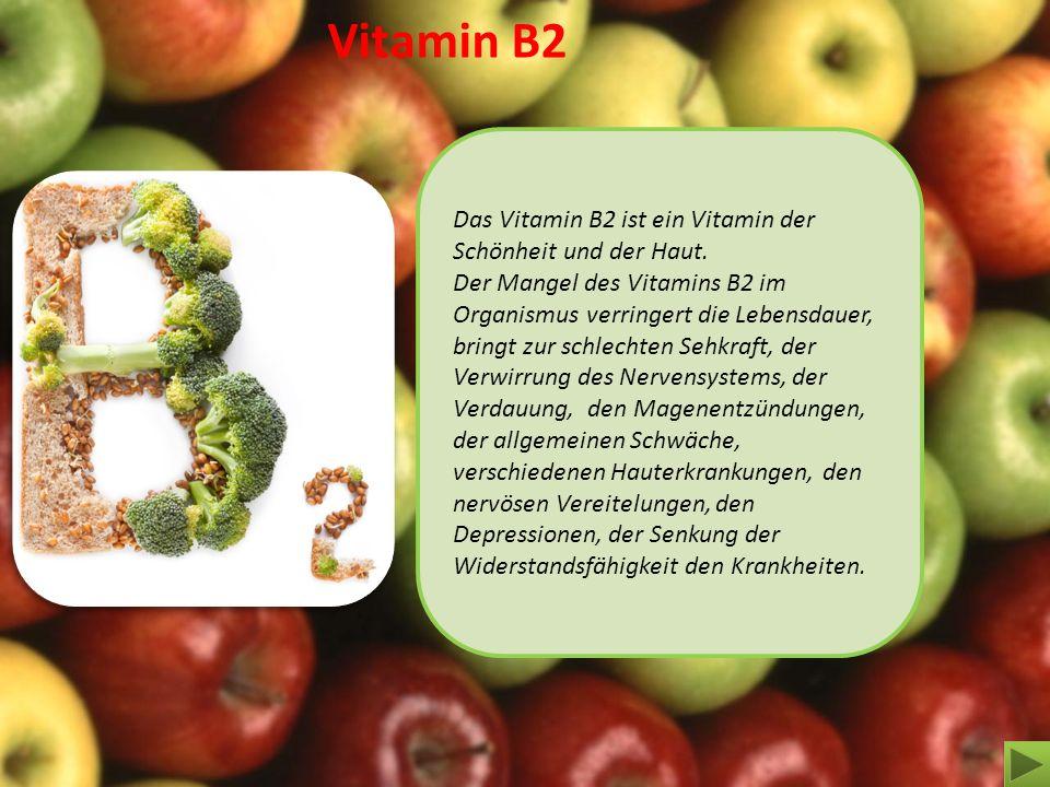 Vitamin B2 Das Vitamin В2 ist ein Vitamin der Schönheit und der Haut. Der Mangel des Vitamins В2 im Organismus verringert die Lebensdauer, bringt zur