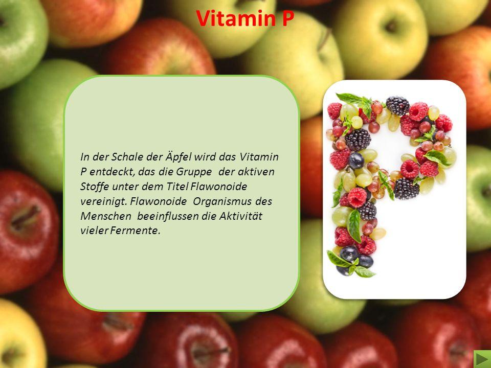 Vitamin P In der Schale der Äpfel wird das Vitamin Р entdeckt, das die Gruppe der aktiven Stoffe unter dem Titel Flawonoide vereinigt. Flawonoide Orga