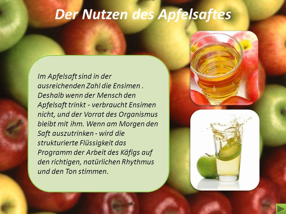 Der Nutzen des Apfelsaftes Im Apfelsaft sind in der ausreichenden Zahl die Ensimen. Deshalb wenn der Mensch den Apfelsaft trinkt - verbraucht Ensimen