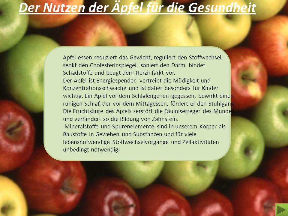 Der Nutzen der Äpfel für die Gesundheit Apfel essen reduziert das Gewicht, reguliert den Stoffwechsel, senkt den Cholesterinspiegel, saniert den Darm,