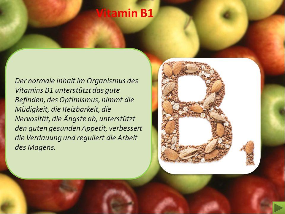 Der normale Inhalt im Organismus des Vitamins B1 unterstützt das gute Befinden, des Optimismus, nimmt die Müdigkeit, die Reizbarkeit, die Nervosität,