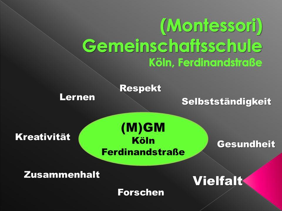 Forschen Lernen Kreativität Respekt Selbstständigkeit Gesundheit Vielfalt Zusammenhalt (M)GM Köln Ferdinandstraße