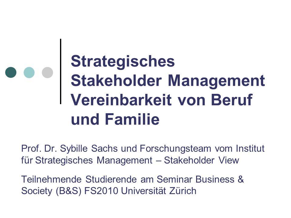 Strategisches Stakeholder Management Vereinbarkeit von Beruf und Familie Prof. Dr. Sybille Sachs und Forschungsteam vom Institut für Strategisches Man