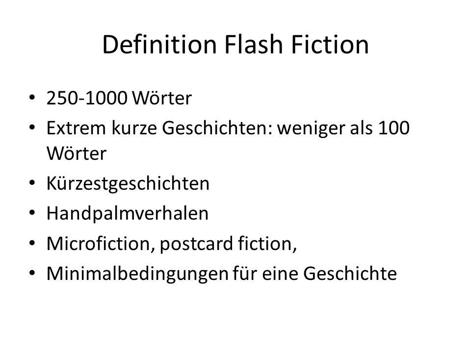 Definition Flash Fiction 250-1000 Wörter Extrem kurze Geschichten: weniger als 100 Wörter Kürzestgeschichten Handpalmverhalen Microfiction, postcard f