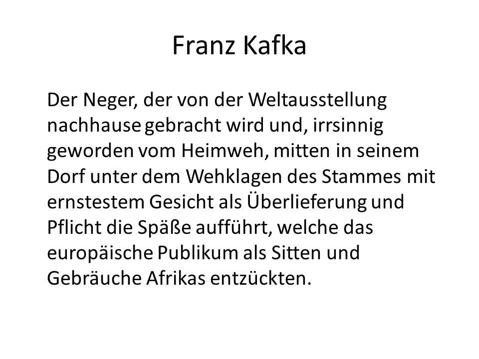 Franz Kafka Der Neger, der von der Weltausstellung nachhause gebracht wird und, irrsinnig geworden vom Heimweh, mitten in seinem Dorf unter dem Wehkla