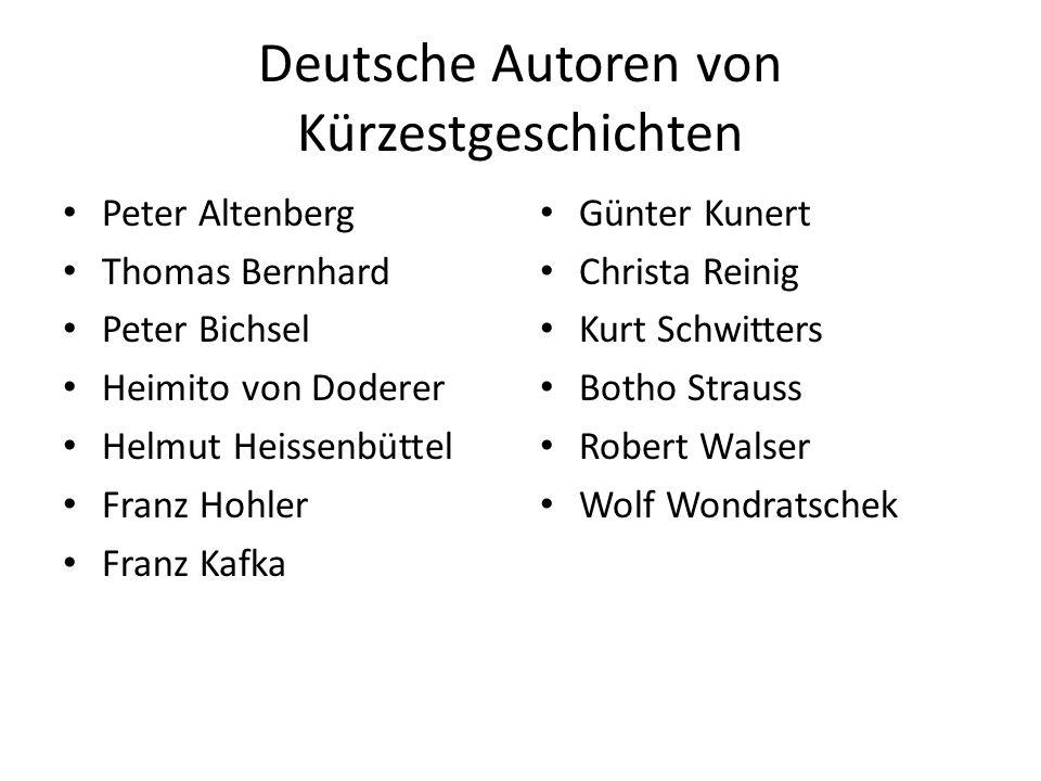 Deutsche Autoren von Kürzestgeschichten Peter Altenberg Thomas Bernhard Peter Bichsel Heimito von Doderer Helmut Heissenbüttel Franz Hohler Franz Kafk