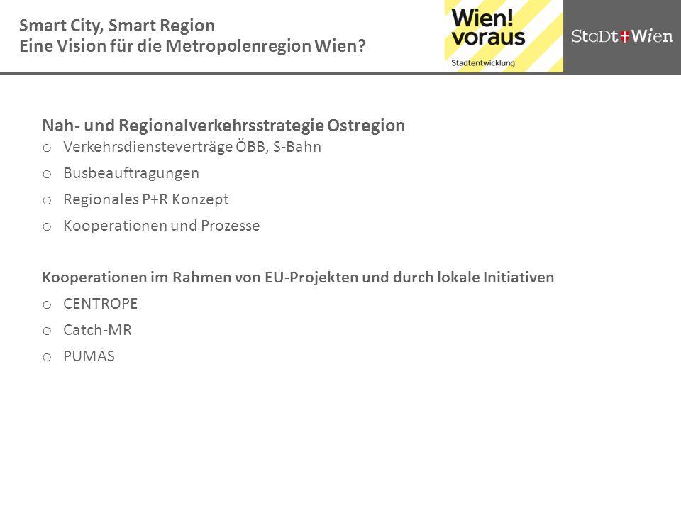 Nah- und Regionalverkehrsstrategie Ostregion o Verkehrsdiensteverträge ÖBB, S-Bahn o Busbeauftragungen o Regionales P+R Konzept o Kooperationen und Pr