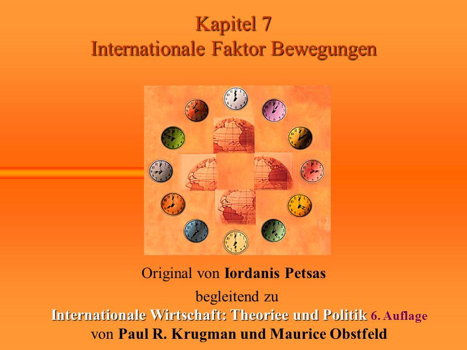 Kapitel 7 Internationale Faktor Bewegungen Original von Iordanis Petsas begleitend zu Internationale Wirtschaft: Theoriee und Politik Internationale W