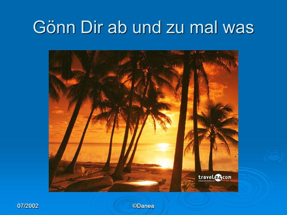 07/2002©Danea Vergiss nie wo du arbeitest..........