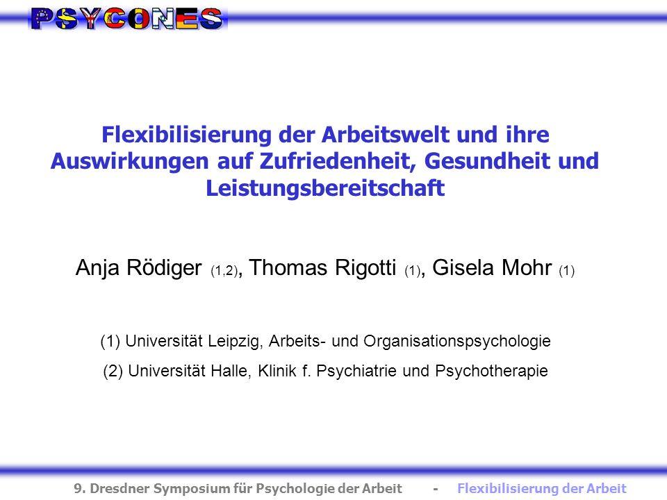 9. Dresdner Symposium für Psychologie der Arbeit - Flexibilisierung der Arbeit Flexibilisierung der Arbeitswelt und ihre Auswirkungen auf Zufriedenhei
