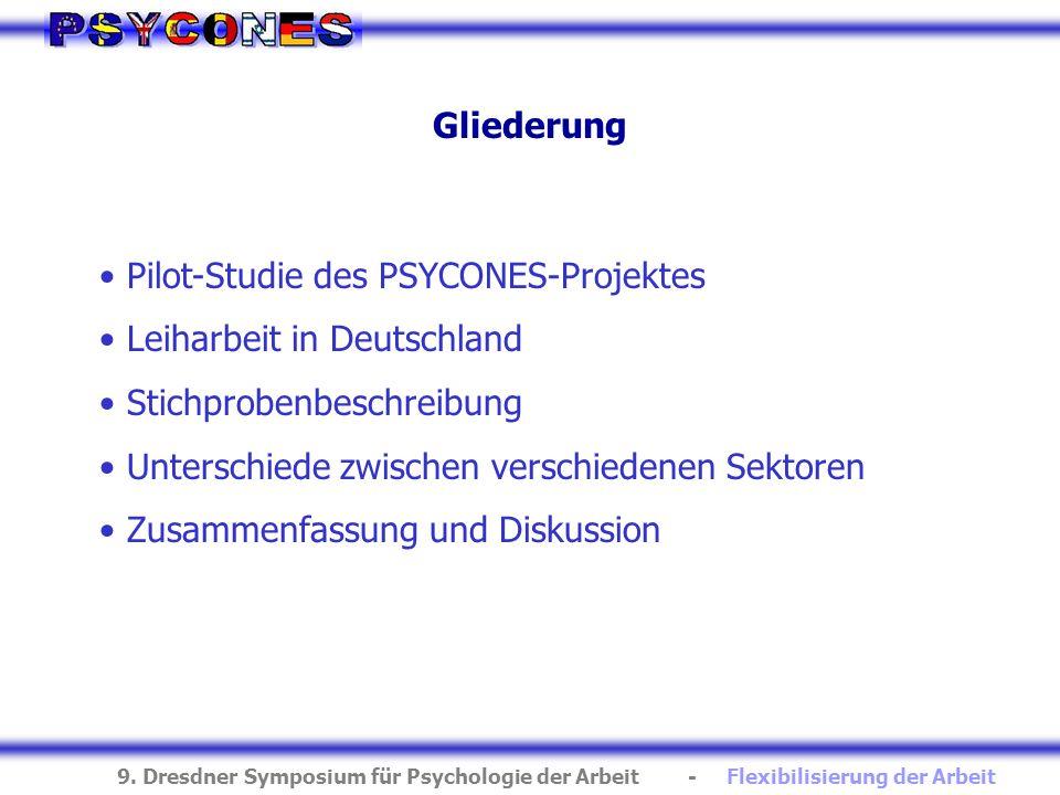 9. Dresdner Symposium für Psychologie der Arbeit - Flexibilisierung der Arbeit Pilot-Studie des PSYCONES-Projektes Leiharbeit in Deutschland Stichprob