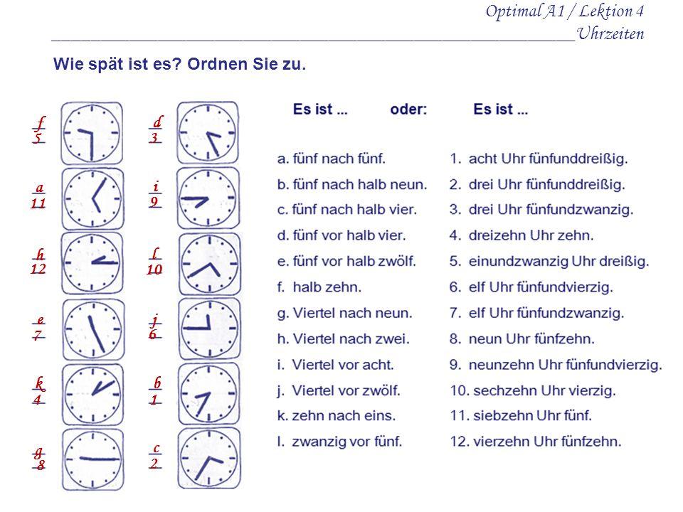 Optimal A1 / Lektion 4 _______________________________________________________Uhrzeiten Wie spät ist es.