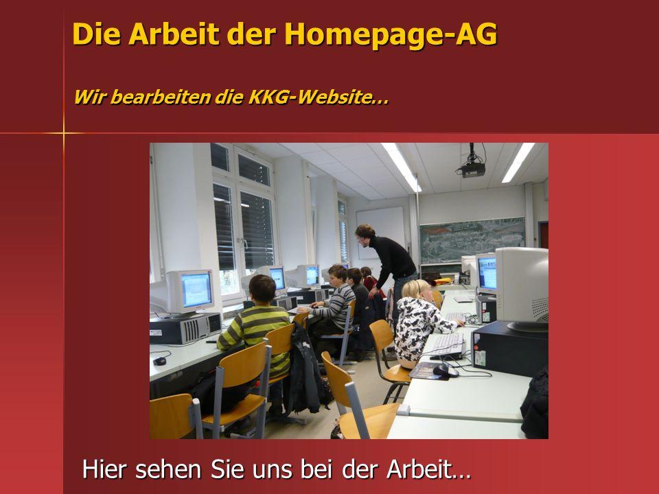 Die Arbeit der Homepage-AG Wir bearbeiten die KKG-Website… Hier sehen Sie uns bei der Arbeit…