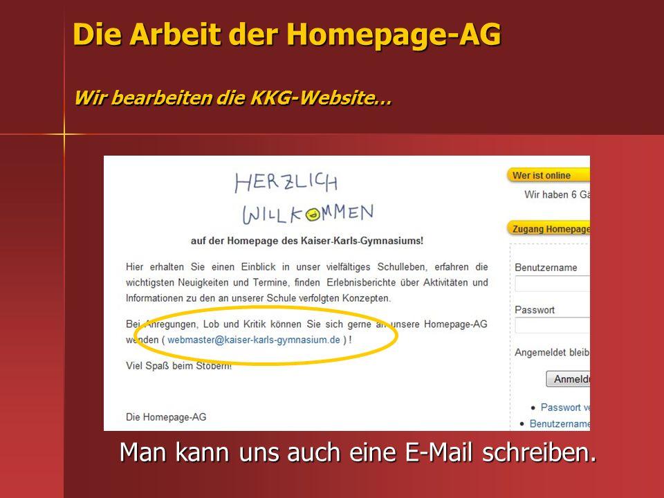Die Arbeit der Homepage-AG Wir bearbeiten die KKG-Website… Man kann uns auch eine E-Mail schreiben.