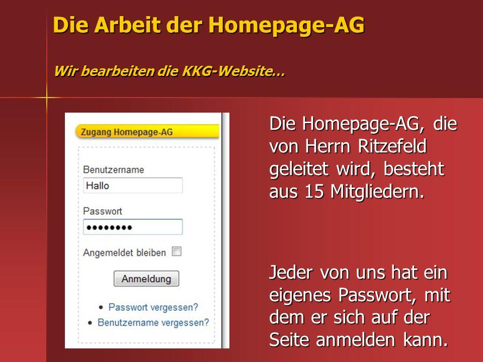 Die Arbeit der Homepage-AG Wir bearbeiten die KKG-Website… Für die AG-Mitglieder gibt es ein eigenes Menü, ein Informationsfenster und sogar einen eigenen Chat!