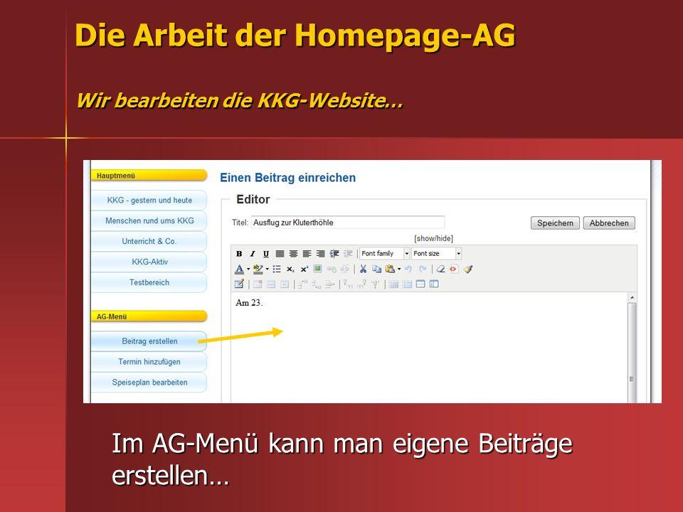 Die Arbeit der Homepage-AG Wir bearbeiten die KKG-Website… Im AG-Menü kann man eigene Beiträge erstellen…