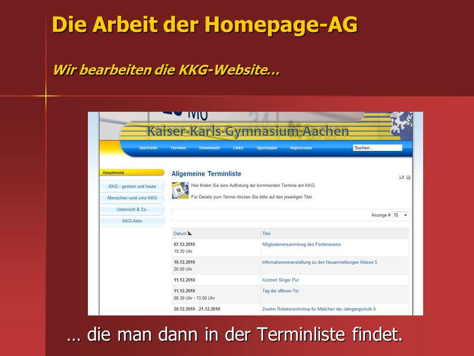 Die Arbeit der Homepage-AG Wir bearbeiten die KKG-Website… … die man dann in der Terminliste findet.