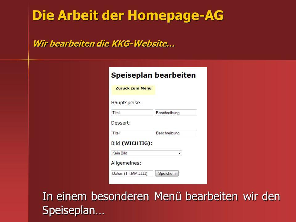 Die Arbeit der Homepage-AG Wir bearbeiten die KKG-Website… In einem besonderen Menü bearbeiten wir den Speiseplan…