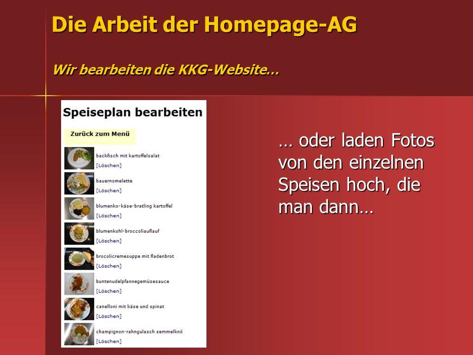 Die Arbeit der Homepage-AG Wir bearbeiten die KKG-Website… … oder laden Fotos von den einzelnen Speisen hoch, die man dann…