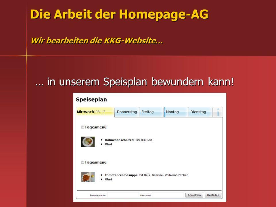 Die Arbeit der Homepage-AG Wir bearbeiten die KKG-Website… … in unserem Speisplan bewundern kann!