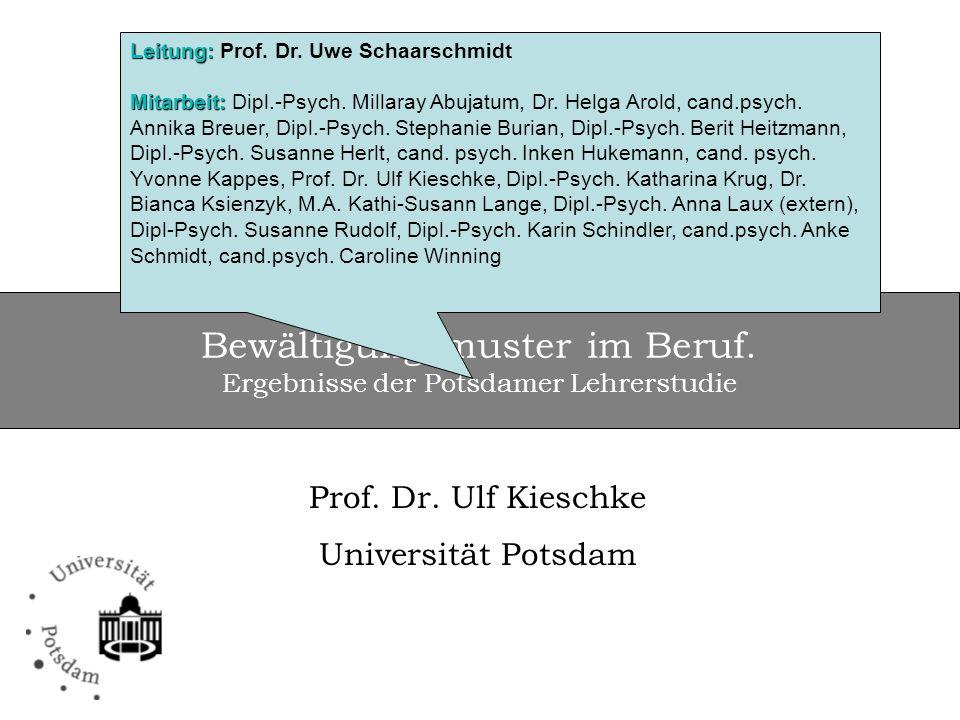Bewältigungsmuster im Beruf. Ergebnisse der Potsdamer Lehrerstudie Prof. Dr. Ulf Kieschke Universität Potsdam Leitung: Leitung: Prof. Dr. Uwe Schaarsc