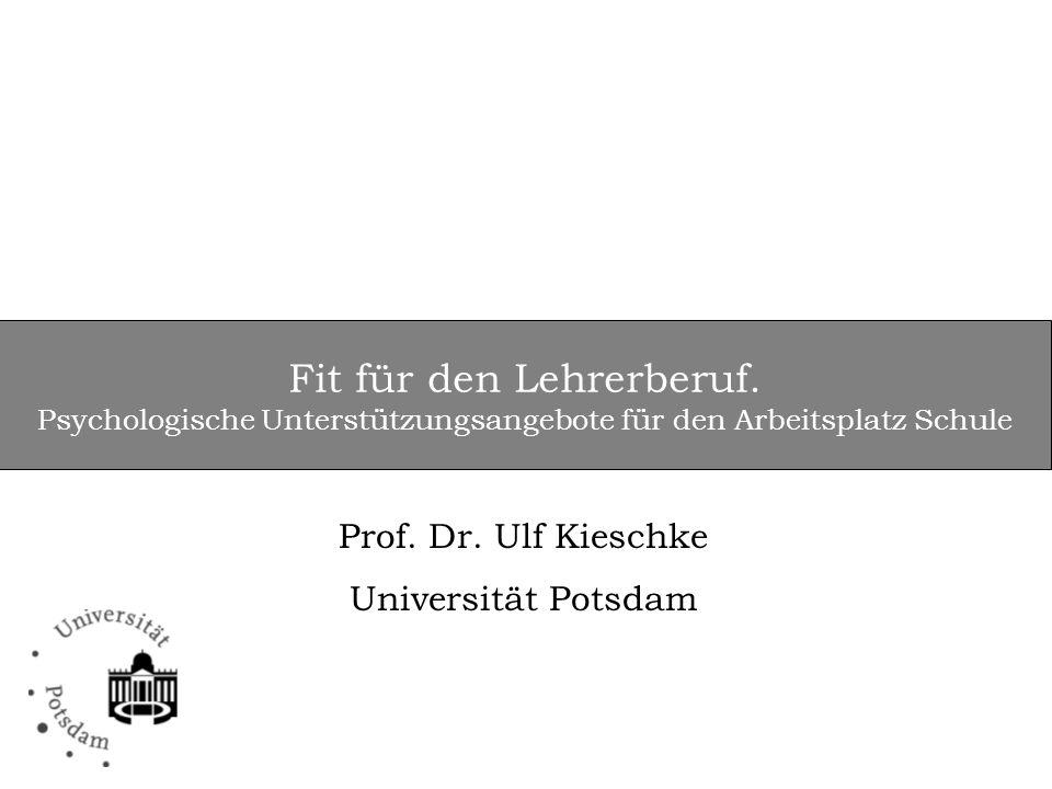 Fit für den Lehrerberuf. Psychologische Unterstützungsangebote für den Arbeitsplatz Schule Prof. Dr. Ulf Kieschke Universität Potsdam