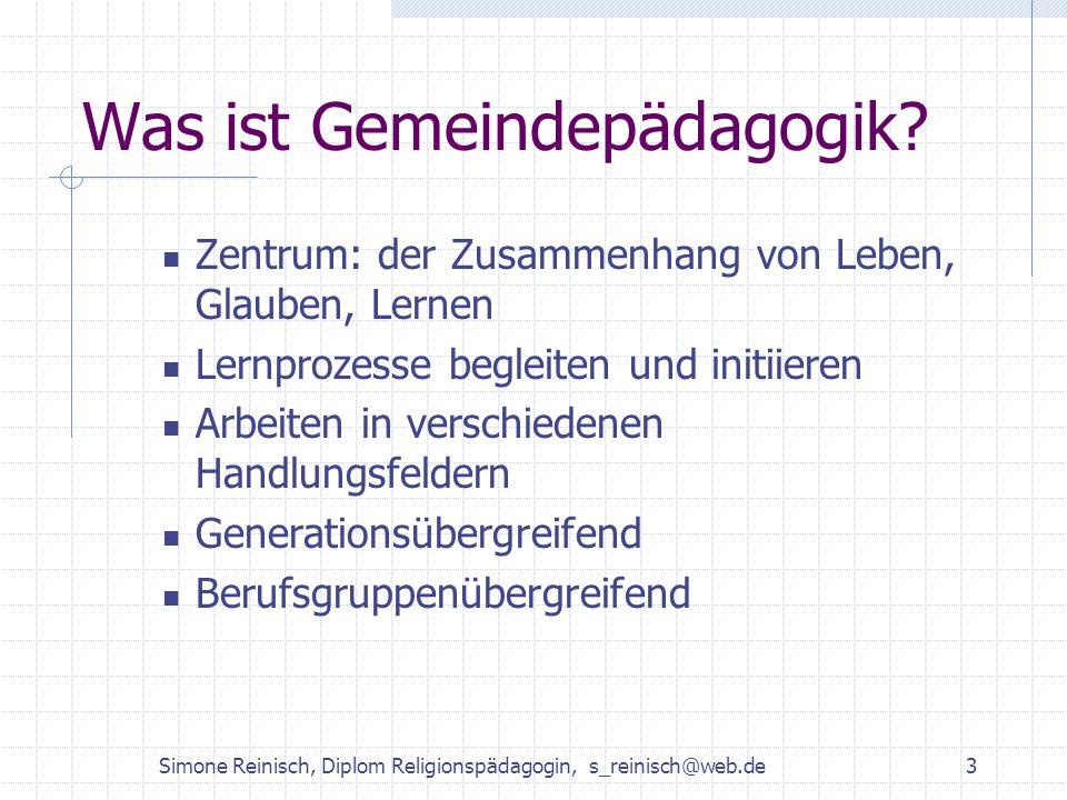 Simone Reinisch, Diplom Religionspädagogin, s_reinisch@web.de3 Was ist Gemeindepädagogik? Zentrum: der Zusammenhang von Leben, Glauben, Lernen Lernpro