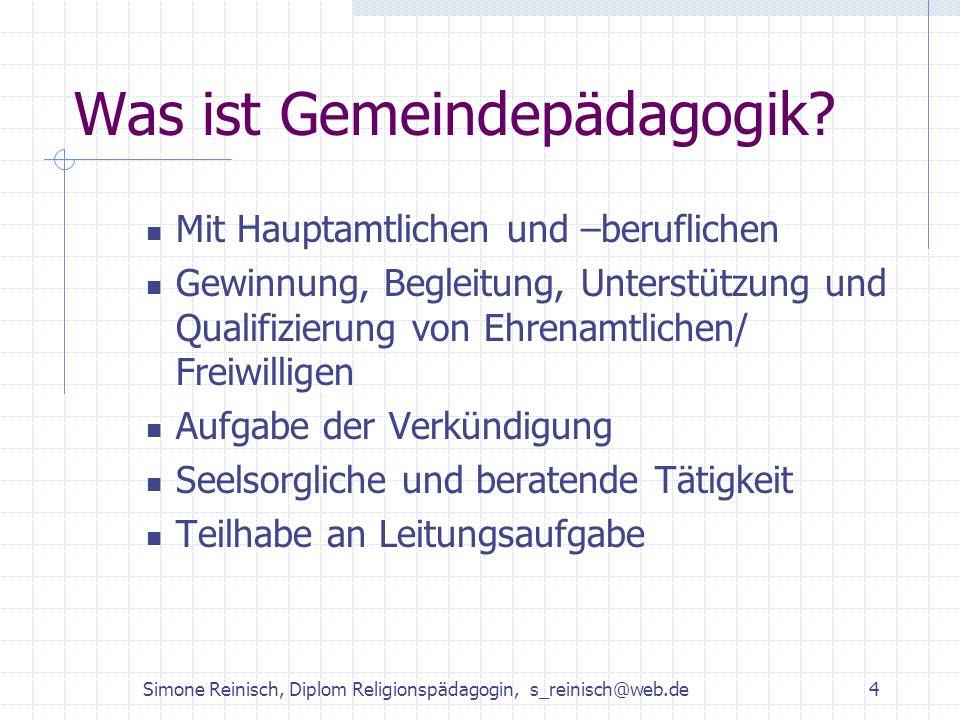Simone Reinisch, Diplom Religionspädagogin, s_reinisch@web.de4 Was ist Gemeindepädagogik? Mit Hauptamtlichen und –beruflichen Gewinnung, Begleitung, U
