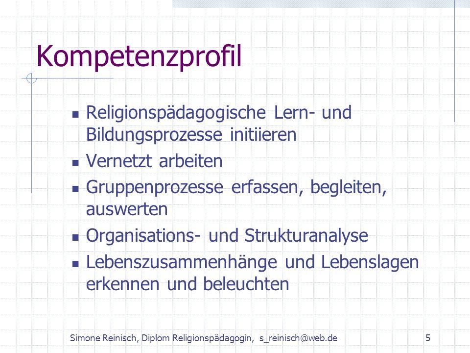 Simone Reinisch, Diplom Religionspädagogin, s_reinisch@web.de5 Kompetenzprofil Religionspädagogische Lern- und Bildungsprozesse initiieren Vernetzt ar