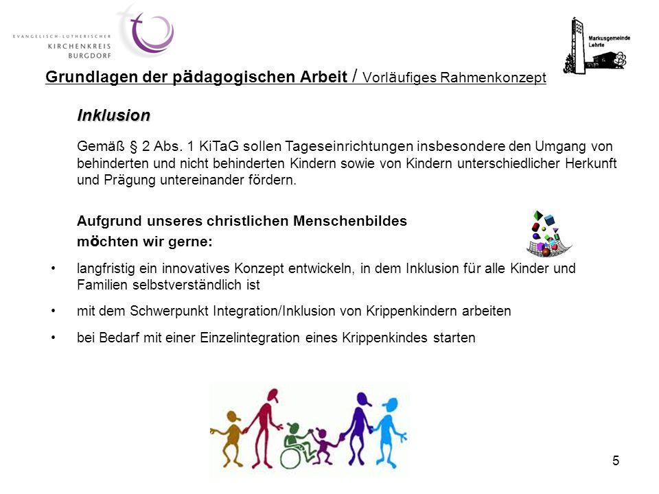 5 Inklusion Gemäß § 2 Abs. 1 KiTaG sollen Tageseinrichtungen insbesondere den Umgang von behinderten und nicht behinderten Kindern sowie von Kindern u