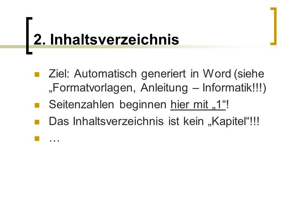 2. Inhaltsverzeichnis Ziel: Automatisch generiert in Word (siehe Formatvorlagen, Anleitung – Informatik!!!) Seitenzahlen beginnen hier mit 1! Das Inha