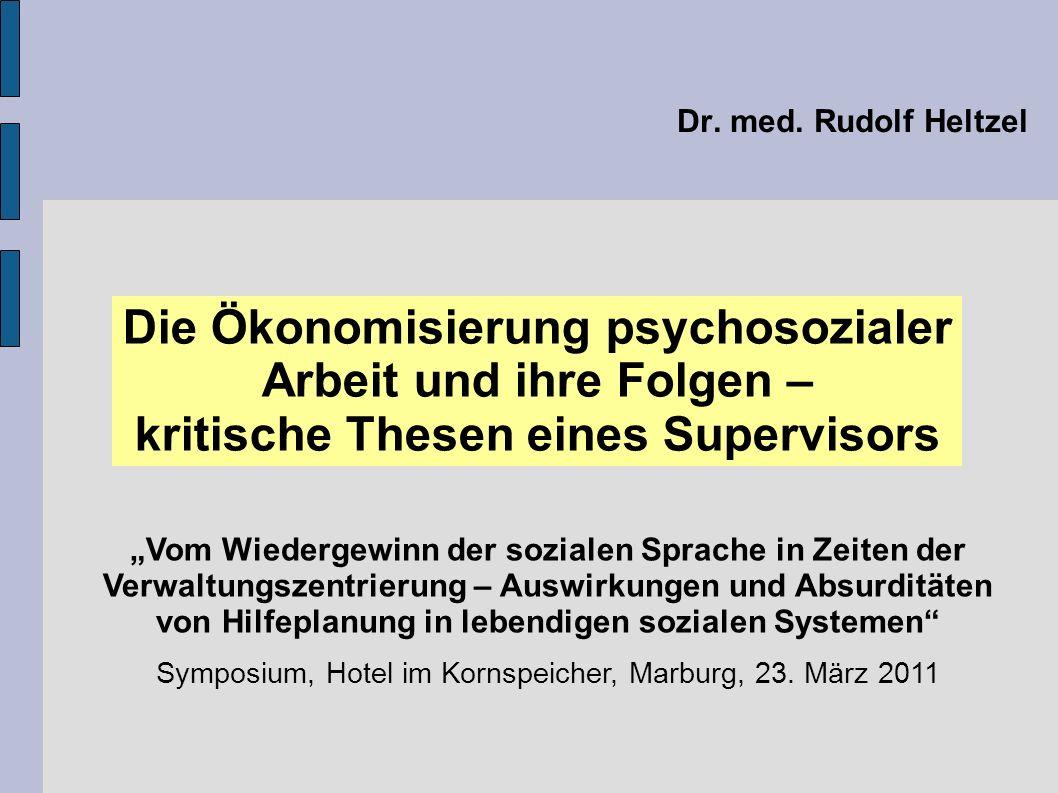 Dr. med. Rudolf Heltzel Die Ökonomisierung psychosozialer Arbeit und ihre Folgen – kritische Thesen eines Supervisors Vom Wiedergewinn der sozialen Sp