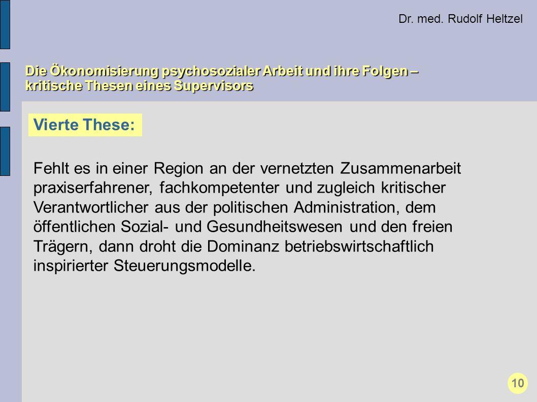 Dr. med. Rudolf Heltzel Die Ökonomisierung psychosozialer Arbeit und ihre Folgen – kritische Thesen eines Supervisors Vierte These: Fehlt es in einer
