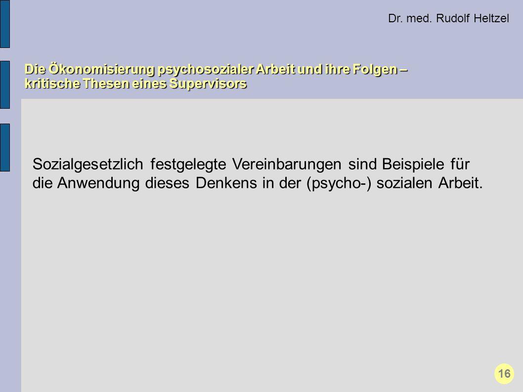 Dr. med. Rudolf Heltzel Die Ökonomisierung psychosozialer Arbeit und ihre Folgen – kritische Thesen eines Supervisors 16 Sozialgesetzlich festgelegte