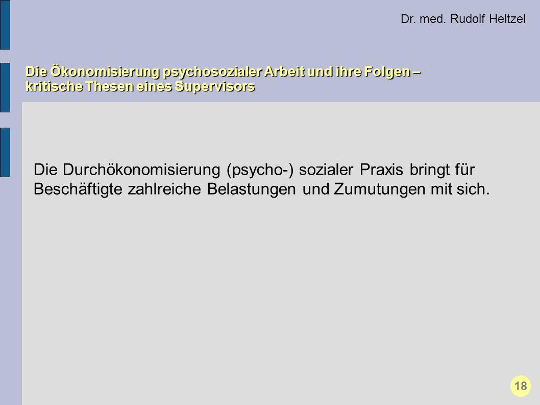 Dr. med. Rudolf Heltzel Die Ökonomisierung psychosozialer Arbeit und ihre Folgen – kritische Thesen eines Supervisors 18 Die Durchökonomisierung (psyc
