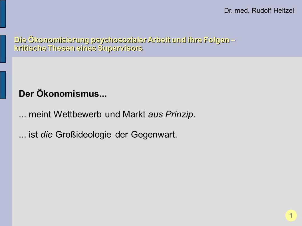 Dr. med. Rudolf Heltzel Die Ökonomisierung psychosozialer Arbeit und ihre Folgen – kritische Thesen eines Supervisors 1 Der Ökonomismus...... meint We