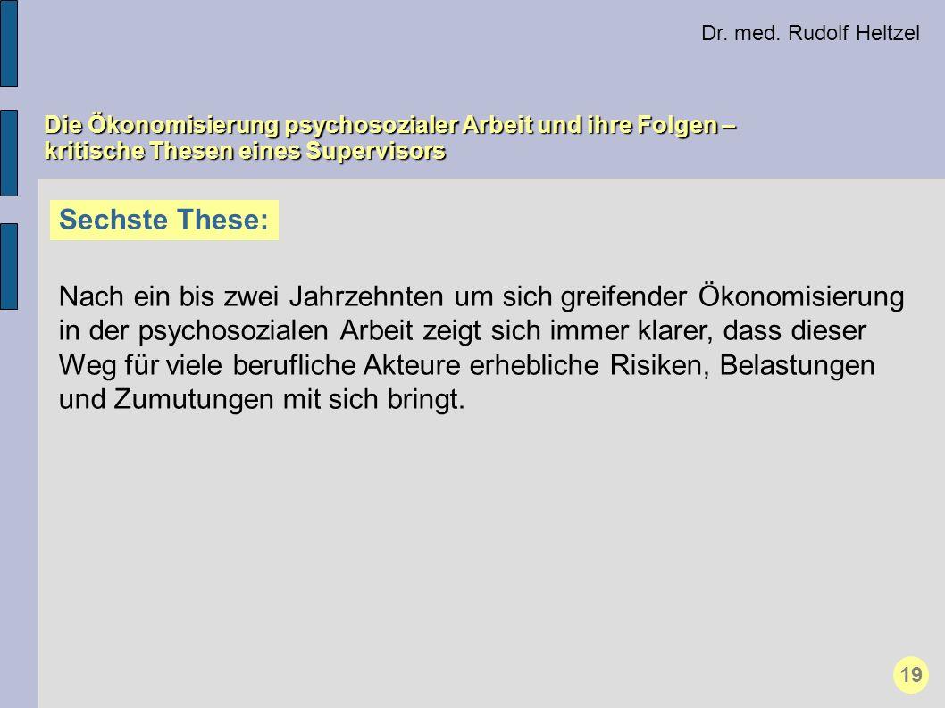 Dr. med. Rudolf Heltzel Die Ökonomisierung psychosozialer Arbeit und ihre Folgen – kritische Thesen eines Supervisors Sechste These: Nach ein bis zwei