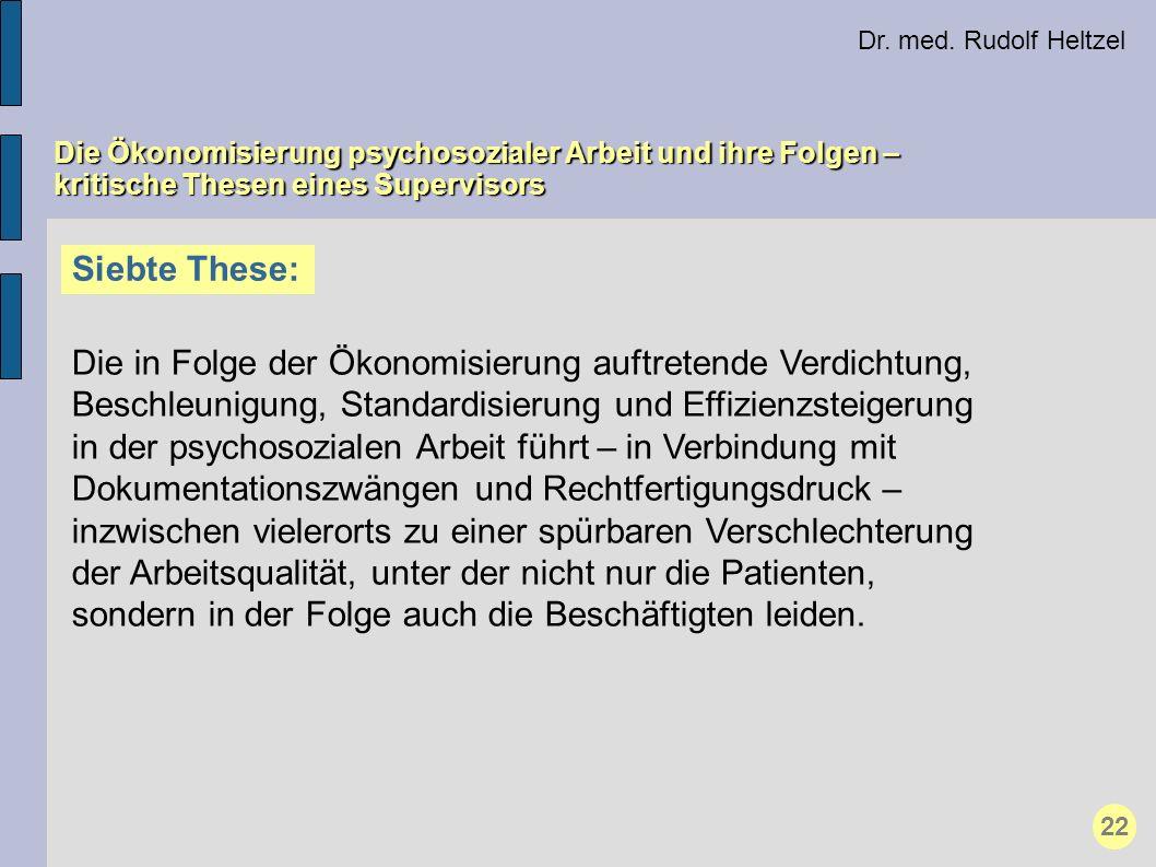 Dr. med. Rudolf Heltzel Die Ökonomisierung psychosozialer Arbeit und ihre Folgen – kritische Thesen eines Supervisors Siebte These: Die in Folge der Ö