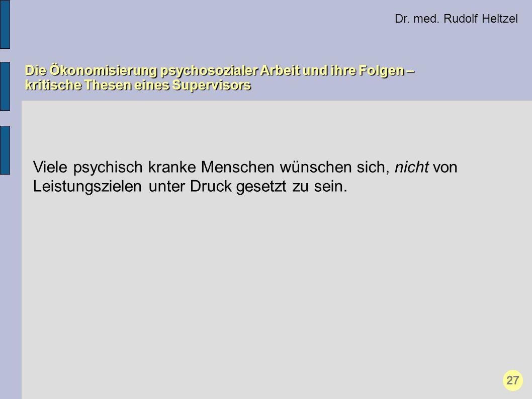 Dr. med. Rudolf Heltzel Die Ökonomisierung psychosozialer Arbeit und ihre Folgen – kritische Thesen eines Supervisors 27 Viele psychisch kranke Mensch