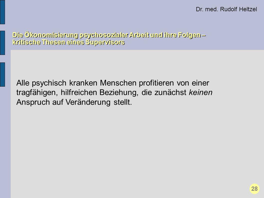 Dr. med. Rudolf Heltzel Die Ökonomisierung psychosozialer Arbeit und ihre Folgen – kritische Thesen eines Supervisors 28 Alle psychisch kranken Mensch