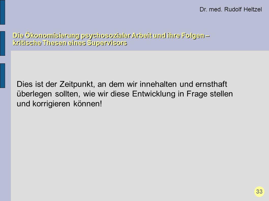Dr. med. Rudolf Heltzel Die Ökonomisierung psychosozialer Arbeit und ihre Folgen – kritische Thesen eines Supervisors 33 Dies ist der Zeitpunkt, an de