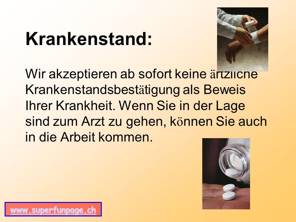 www.superfunpage.ch Krankenstand: Wir akzeptieren ab sofort keine ä rtzliche Krankenstandsbest ä tigung als Beweis Ihrer Krankheit.