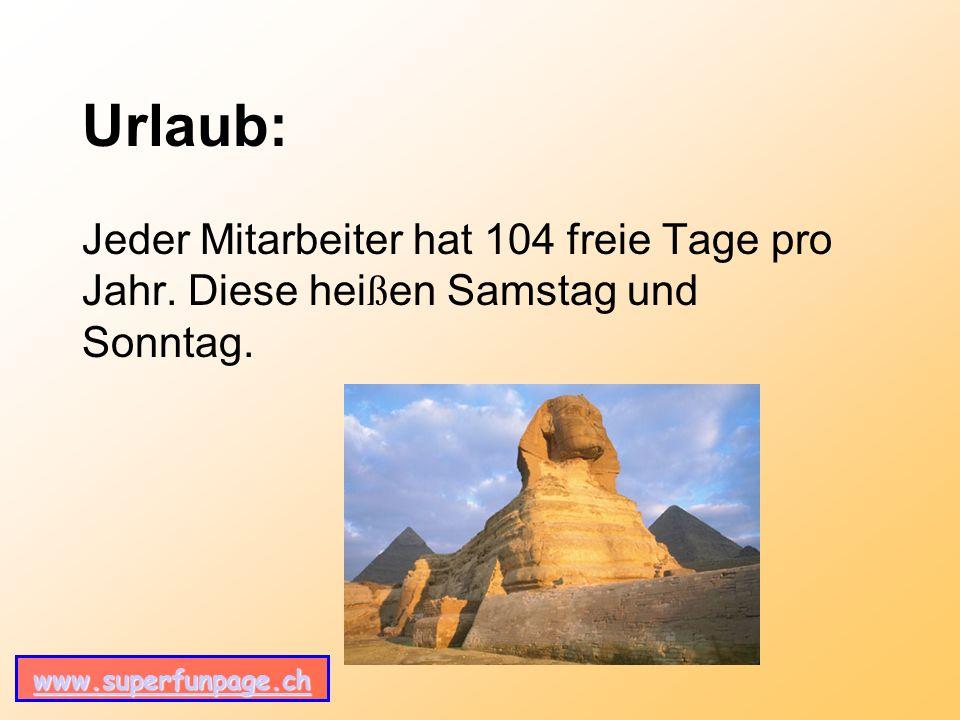 www.superfunpage.ch Urlaub: Jeder Mitarbeiter hat 104 freie Tage pro Jahr.