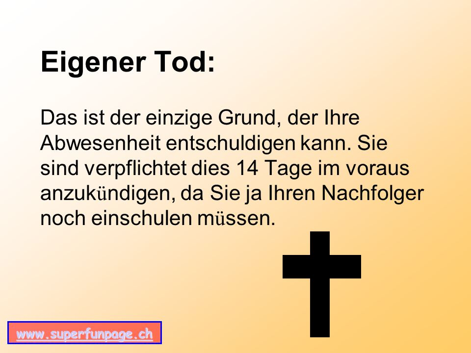 www.superfunpage.ch Eigener Tod: Das ist der einzige Grund, der Ihre Abwesenheit entschuldigen kann.