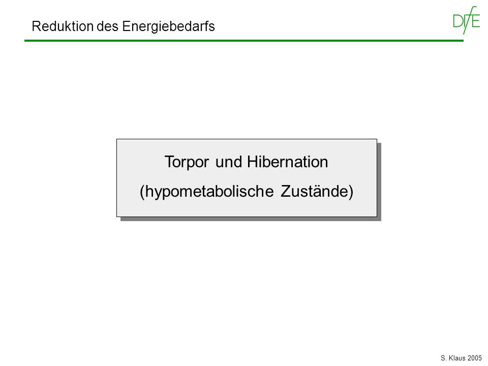 Torpor und Hibernation (hypometabolische Zustände) Torpor und Hibernation (hypometabolische Zustände) Reduktion des Energiebedarfs S. Klaus 2005